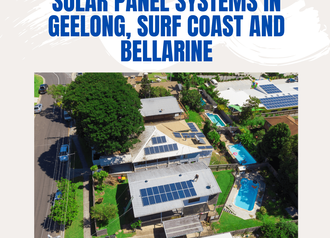 The Step by Step Guide to Buying Solar Panel Systems in Geelong, Surf Coast and Bellarine